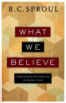 What We Believe: Understanding and Confessing the Apostles' Creed  -     By: R.C. Sproul