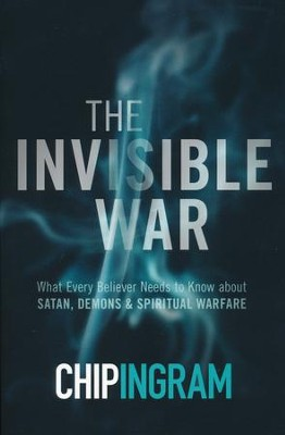 The Invisible War, updated and expanded: What Every Believer Needs to Know about Satan, Demons, and Spiritual Warfare  -     By: Chip Ingram