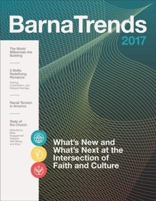 Barna Trends 2017: What's New and What's Next at the Intersection of Faith and Culture  -     By: Barna Group