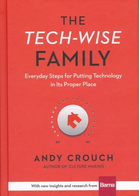 The Tech-Wise Family: Everyday Steps for Putting Technology in its Proper Place  -     By: Andy Crouch