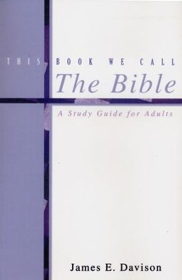This Book We Call The Bible: A Study Guide For Adults  -     By: James E. Davison