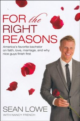For the Right Reasons: America's Favorite Bachelor on Faith, Love, Marriage, and Why Nice Guys Finish First  -     By: Sean Lowe
