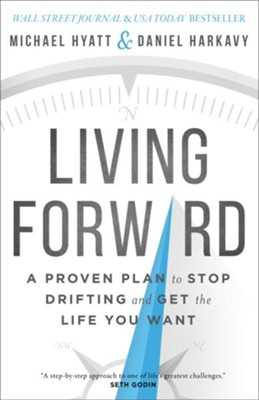 Living Forward: A Proven Plan to Stop Drifting and Get the Life You Want  -     By: Michael Hyatt, Daniel Harkavy