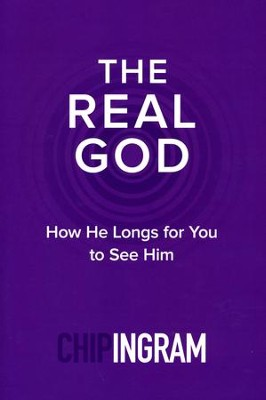 The Real God: How He Longs for You to See Him  -     By: Chip Ingram