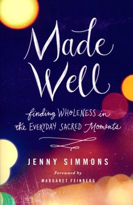 Made Well: Finding Wholeness in the Everyday Sacred Moments  -     By: Jenny Simmons