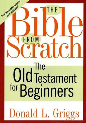 The Bible from Scratch: The Old Testament for Beginners   -     By: Donald L. Griggs