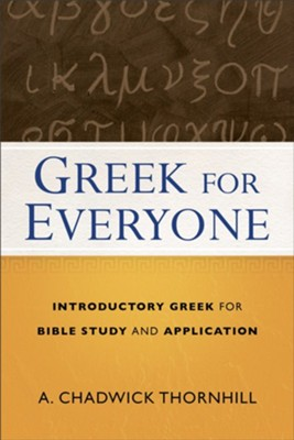 Greek for Everyone: Introductory Greek for Bible Study and Application  -     By: A. Chadwick Thornhill