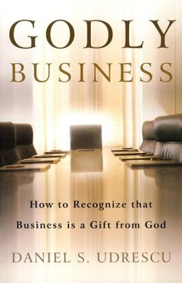 Godly Business   -     By: Daniel S. Udrescu