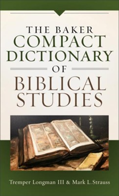 The Baker Compact Dictionary of Biblical Studies  -     By: Tremper Longman III, Mark L. Strauss