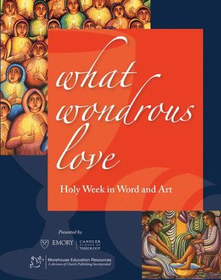 What Wonderous Love: Holy Week in Word and Art  -