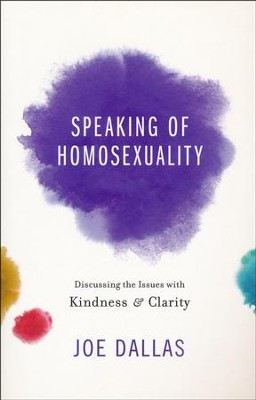 Speaking of Homosexuality: Discussing the Issues with Kindness & Clarity  -     By: Joe Dallas