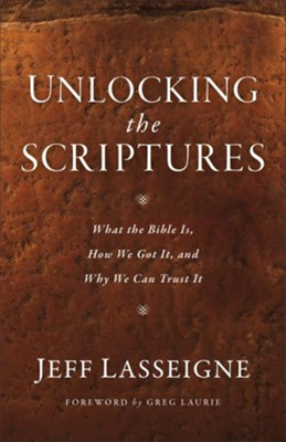 Unlocking the Scriptures: What the Bible Is, How We Got It, and Why We Can Trust It  -     By: Jeff Lasseigne