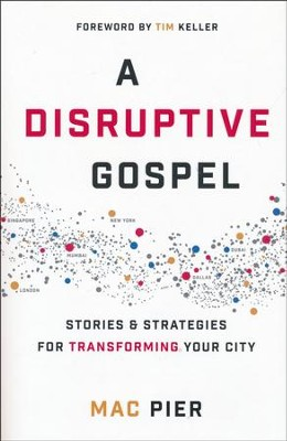 A Disruptive Gospel: Stories & Strategies for Transforming Your City  -     By: Mac Pier