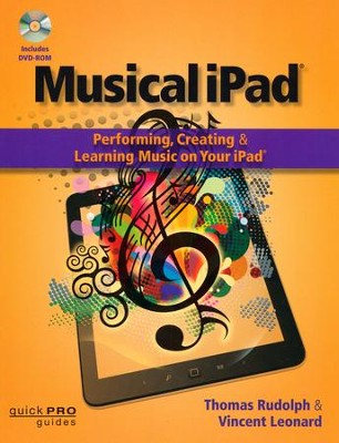 Musical iPad: Performing, Creating, and Learning Music on Your iPad (Book/DVD-ROM)  -     By: Thomas Rudolph, Vincent Leonard