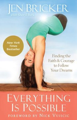Everything Is Possible: Finding the Faith & Courage to Follow Your Dreams  -     By: Jen Bricker, Sheryl Berk