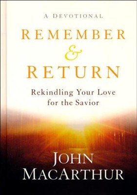 Remember & Return: Rekindling Your Love for the Savior -A Devotional  -     By: John MacArthur