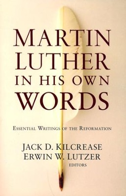Martin Luther in His Own Words: Essential Writings of the Reformation  -     By: Jack D. Kilcrease, Erwin W. Lutzer