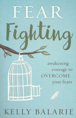 Fear Fighting: Awakening Courage to Overcome Your Fears  -     By: Kelly Balarie