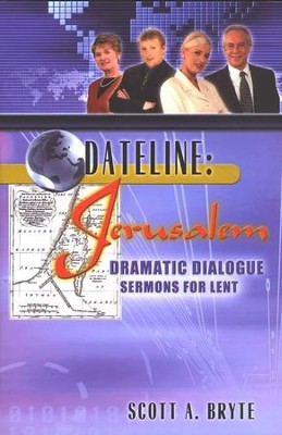 Dateline-Jerusalem: Dramatic Dialogue Sermons For Lent  -     By: Scott Bryte