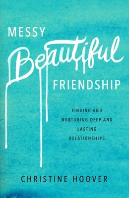 Messy Beautiful Friendship: Finding and Nurturing Deep and Lasting Relationships  -     By: Christine Hoover