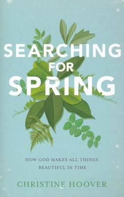 Searching for Spring: How God Makes All Things Beautiful in Time  -     By: Christine Hoover