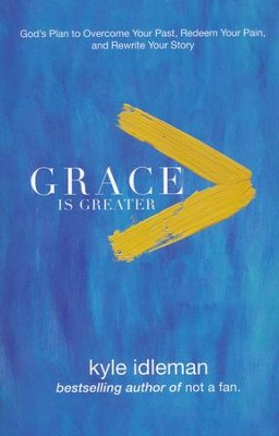 Grace Is Greater: God's Plan to Overcome Your Past, Redeem Your Pain, and Rewrite Your Story - Slightly Imperfect  -     By: Kyle Idleman