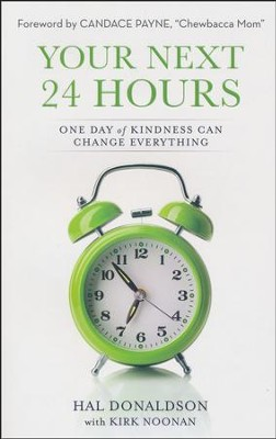Your Next 24 Hours: One Day of Kindness Can Change Everything  -     By: Hal Donaldson, Kirk Noonan
