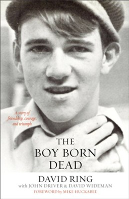 The Boy Born Dead: A Story of Friendship, Courage, and Triumph  -     By: David Ring, John Driver, David Wideman