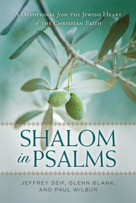 Shalom in Psalms: A Devotional from the Jewish Heart of the Christian Faith  -     By: Jeffrey Seif, Glenn Blank, Paul Wilbur