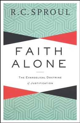 Faith Alone, repackaged: The Evangelical Doctrine of Justification  -     By: R.C. Sproul