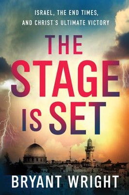 The Stage Is Set: Israel, the End Times, and Christ's Ultimate Victory  -     By: Bryant Wright