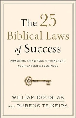 The 25 Biblical Laws of Success: Powerful Principles to Transform Your Career and Business  -     By: William Douglas, Rubens Teixeira
