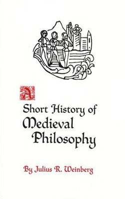 Short History of Medieval Philosophy   -     By: Julius R. Weinberg