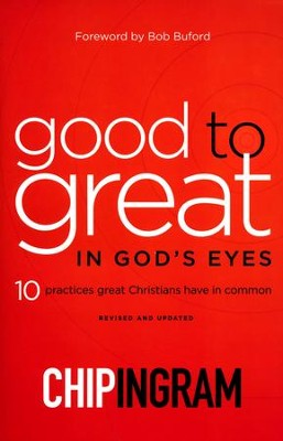 Good to Great in God's Eyes, revised and updated: 10 Practices Great Christians Have in Common  -     By: Chip Ingram