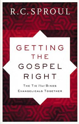 Getting the Gospel Right, repackaged edition: The Tie That Binds Evangelicals Together  -     By: R.C. Sproul