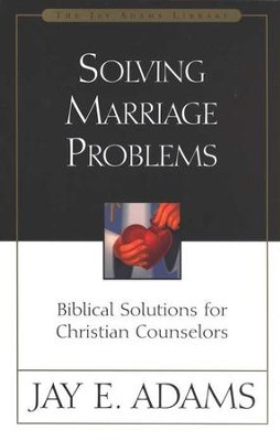 Solving Marriage Problems   -     By: Jay E. Adams
