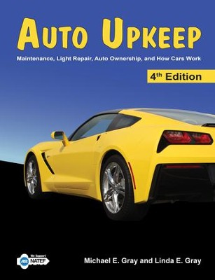 Auto Upkeep: Maintenance, Light Repair, Auto Ownership, and How Cars Work, Hardcover Textbook (4th Edition)  -     By: Michael E. Gray, Linda E. Gray