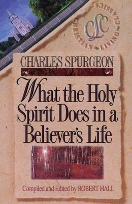 What the Holy Spirit Does in a Believer's Life   -     By: Charles H. Spurgeon