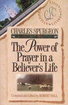 The Power of Prayer in a Believer's Life   -     By: Charles H. Spurgeon