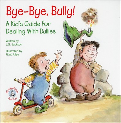 Bye-Bye Bully!: A Kid's Guide for Dealing with Bullies   -     By: J.S. Jackson