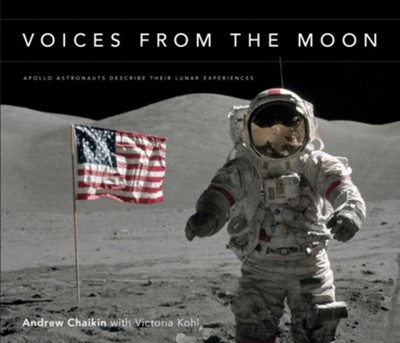 Voices from the Moon: Apollo Astronauts Describe Their Lunar Experience  -     By: Andrew Chaikin