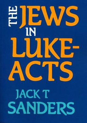 The Jews in Luke-Acts  -     By: Jack T. Sanders