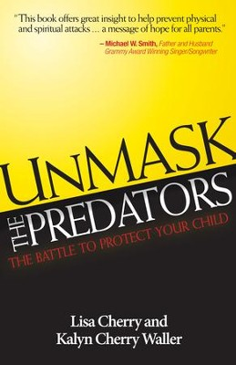 Unmask the Predators: The Battle to Protect Your Child  -     By: Lisa Cherry, Kaylen Cherry-Walker