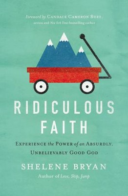 Ridiculous Faith: Experience the Power of an Absurdly, Unbelievably Good God  -     By: Shelene Bryan