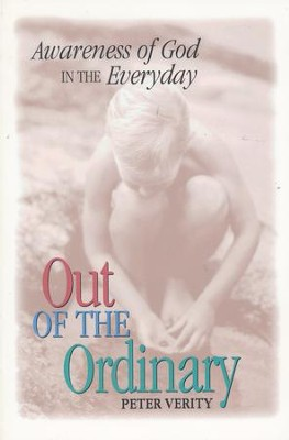 Out of the Ordinary: Awareness of God in the Everyday   -     By: Peter Verity