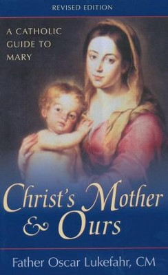 Christ's Mother and Ours: A Catholic Guide to Mary   -     By: Oscar Lukefahr