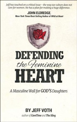 Defending the Feminine Heart: A Masculine Wall for God's Daughters, new edition  -     By: Jeff Voth