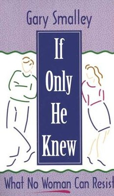 If Only He Knew: What No Woman Can Resist, Mass Paperback   -     By: Dr. Gary Smalley