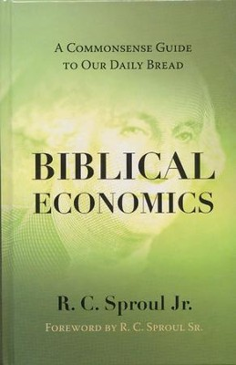 Biblical Economics: A Commonsense Guide to Our Daily Bread  -     By: R.C. Sproul Jr.