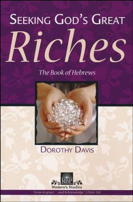 Seeking God's Great Riches: The Book of Hebrews  -     By: Dorothy Davis